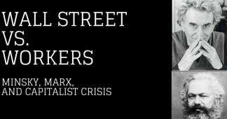Wall Street vs Workers: Minsky, Marx, and Capitalist Crisis