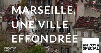 Envoyé spécial. Marseille, une ville effondrée